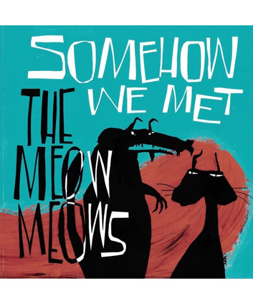 The Meow Meows - Somehow we met